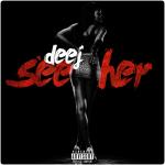 Deej- See Her (Prod.TWill)